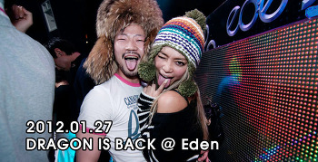 [ 2012.01.27 ] DRAGON IS BACK @ Eden