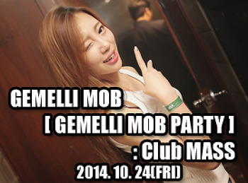 2014. 10. 24 (FRI) GEMELLI MOB [ GEMELL MOBI PARTY ] @ MASS