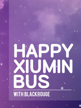 HAPPY XIUMIN BUS!