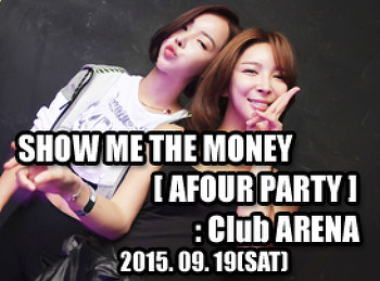 2015. 09. 19 (SAT) SHOW ME THE MONEY [ AFOUR PARTY ] @ ARENA