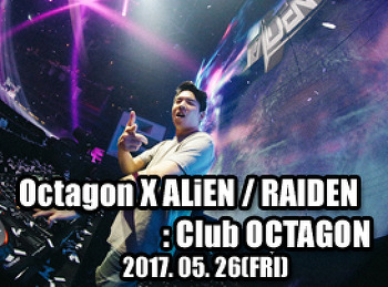 2017. 05. 26 (FRI) OCTAGON X ALiEN / RAIDEN @ OCTAGON