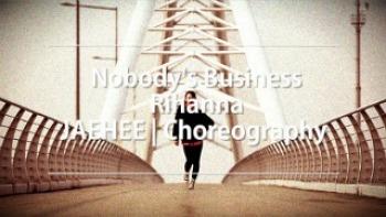 Nobody's Business Rihanna | JAEHEE Choreography