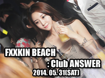 2014. 05. 31 (SAT) FXXKIN BEACH @ ANSWER